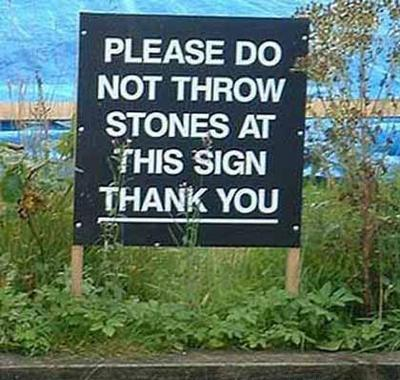 http://www.anenglishmanscastle.com/Please%20Do%20Not%20Throw%20Stones%20At%20this%20Sign.jpg